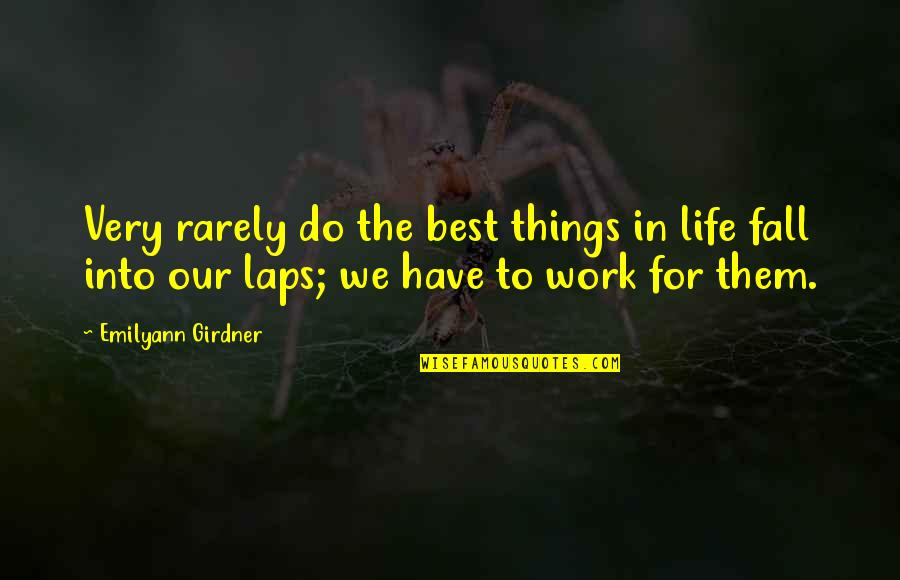 Very Best Quotes By Emilyann Girdner: Very rarely do the best things in life
