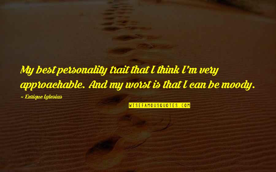 Very Best Quotes By Enrique Iglesias: My best personality trait that I think I'm