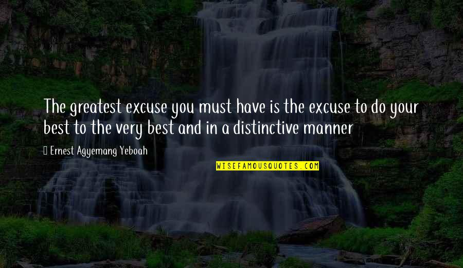 Very Best Quotes By Ernest Agyemang Yeboah: The greatest excuse you must have is the