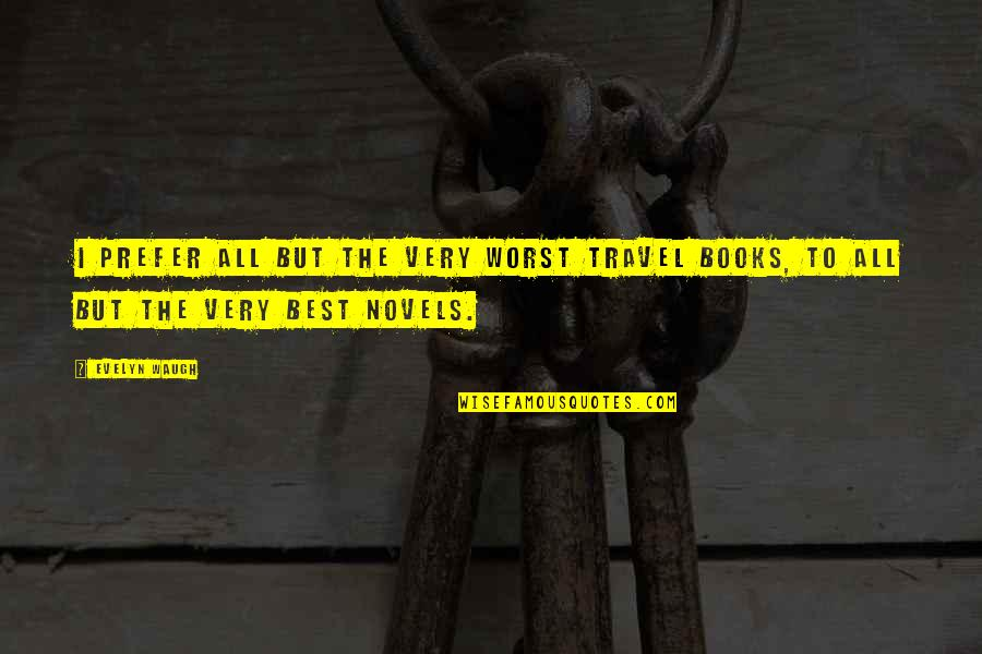 Very Best Quotes By Evelyn Waugh: I prefer all but the very worst travel