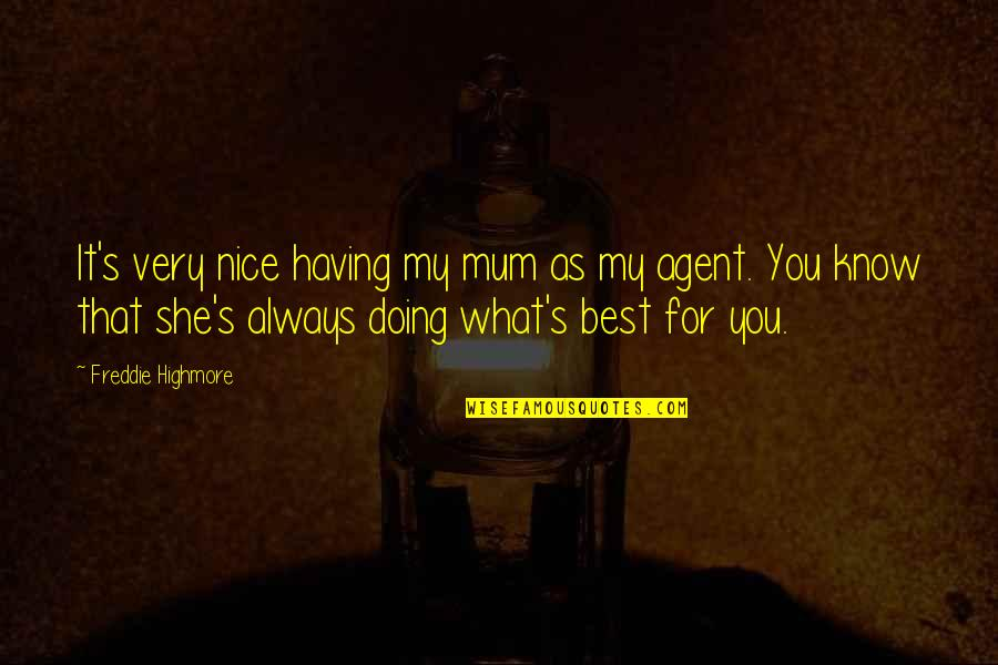 Very Best Quotes By Freddie Highmore: It's very nice having my mum as my