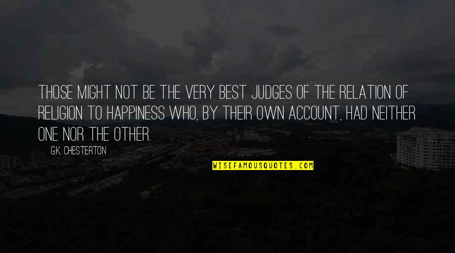 Very Best Quotes By G.K. Chesterton: Those might not be the very best judges