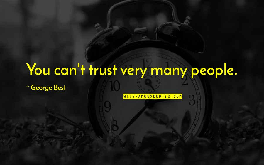 Very Best Quotes By George Best: You can't trust very many people.