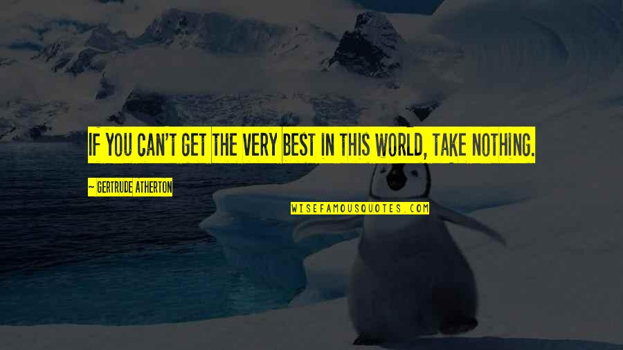 Very Best Quotes By Gertrude Atherton: If you can't get the very best in