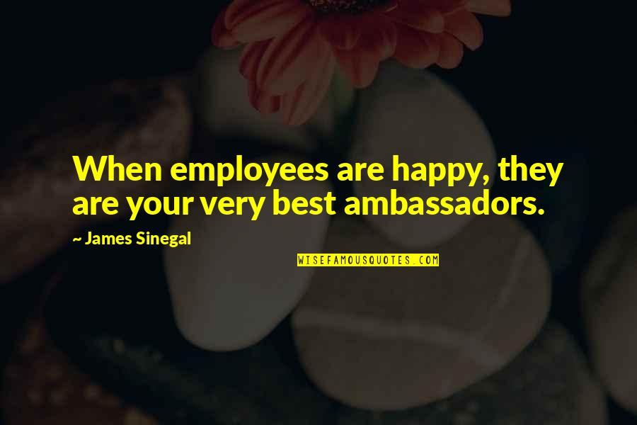 Very Best Quotes By James Sinegal: When employees are happy, they are your very