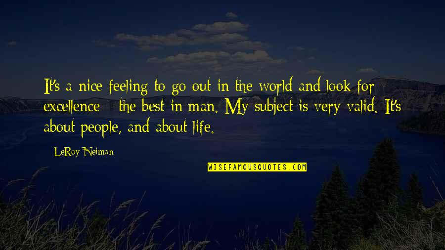 Very Best Quotes By LeRoy Neiman: It's a nice feeling to go out in