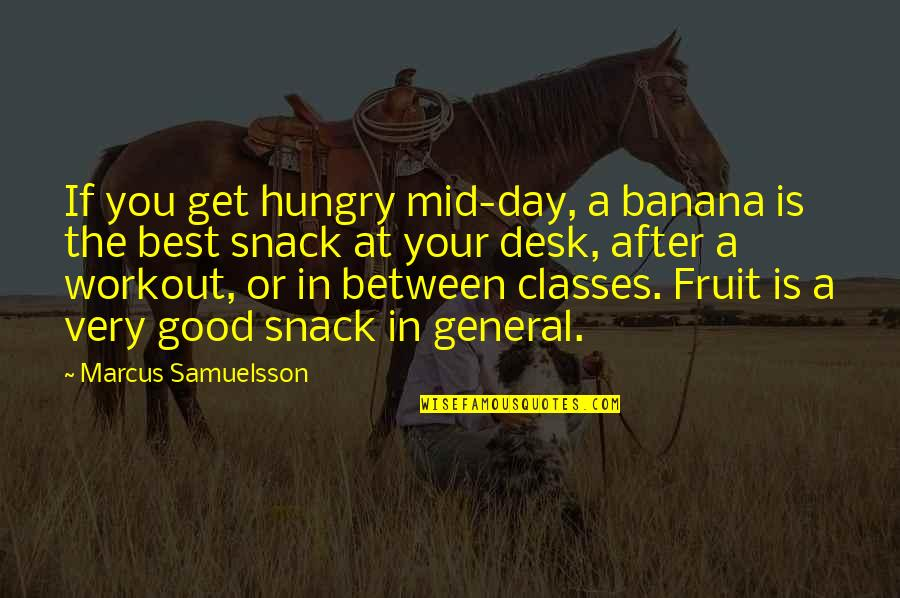 Very Best Quotes By Marcus Samuelsson: If you get hungry mid-day, a banana is