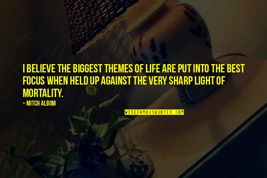 Very Best Quotes By Mitch Albom: I believe the biggest themes of life are