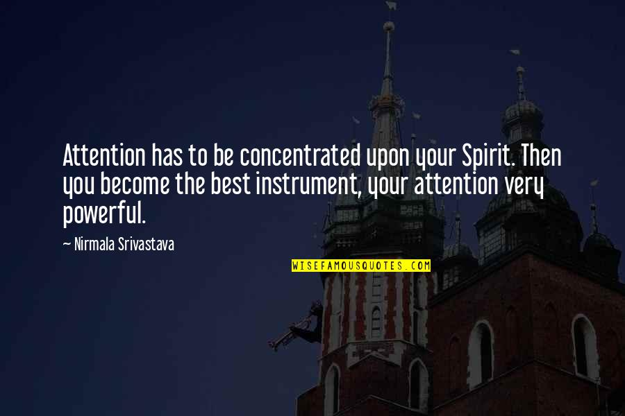 Very Best Quotes By Nirmala Srivastava: Attention has to be concentrated upon your Spirit.