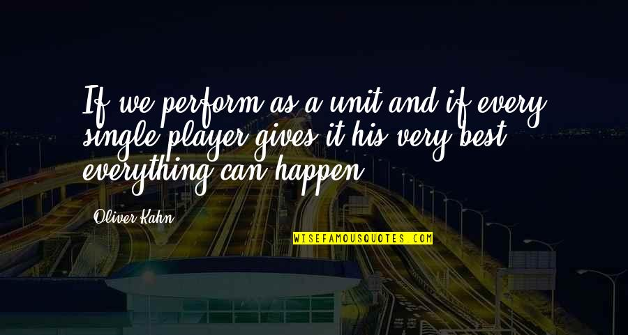 Very Best Quotes By Oliver Kahn: If we perform as a unit and if