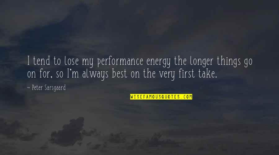 Very Best Quotes By Peter Sarsgaard: I tend to lose my performance energy the