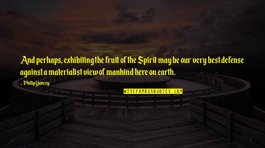 Very Best Quotes By Philip Yancey: And perhaps, exhibiting the fruit of the Spirit
