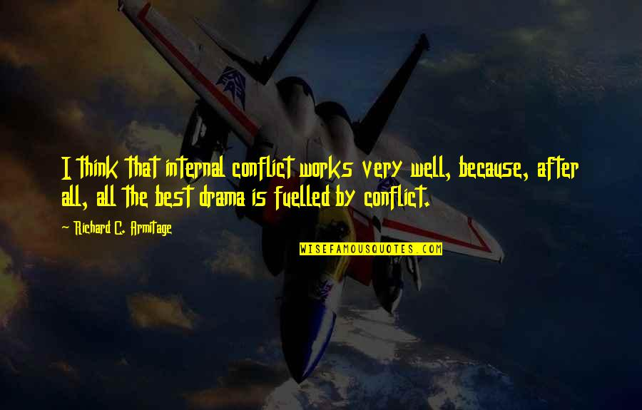 Very Best Quotes By Richard C. Armitage: I think that internal conflict works very well,