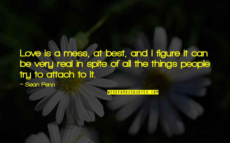 Very Best Quotes By Sean Penn: Love is a mess, at best, and I