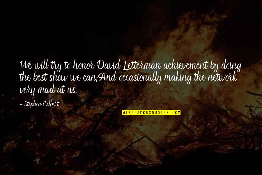 Very Best Quotes By Stephen Colbert: We will try to honor David Letterman achievement