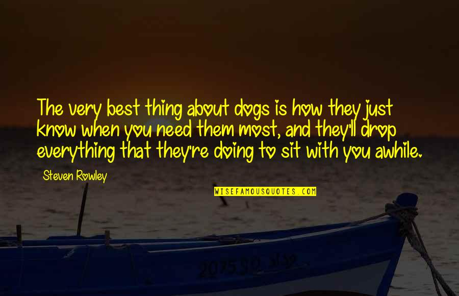 Very Best Quotes By Steven Rowley: The very best thing about dogs is how