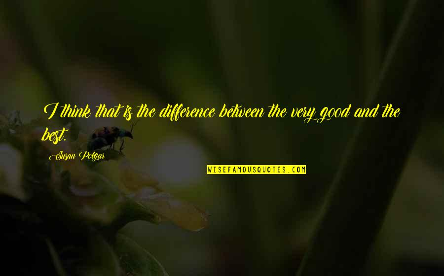 Very Best Quotes By Susan Polgar: I think that is the difference between the