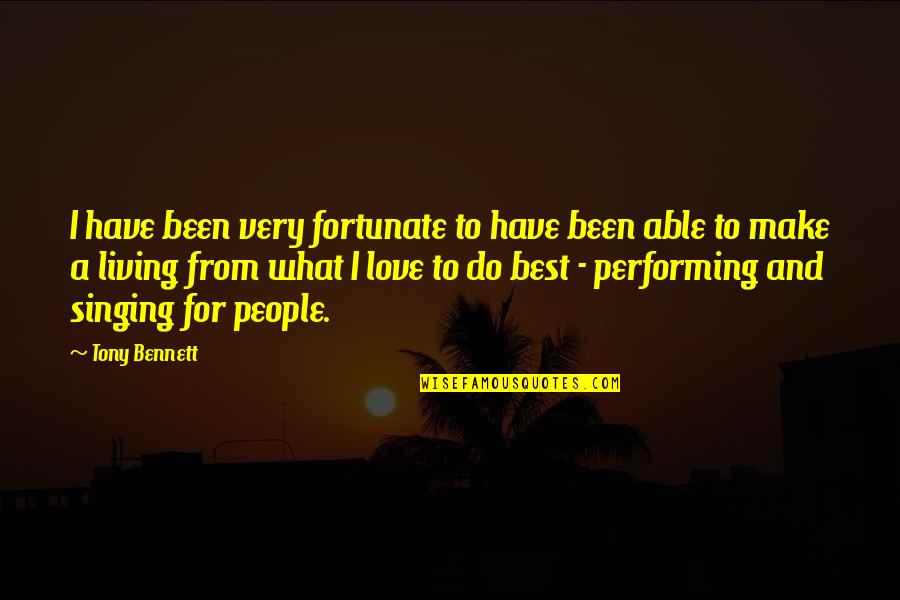 Very Best Quotes By Tony Bennett: I have been very fortunate to have been