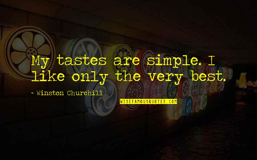 Very Best Quotes By Winston Churchill: My tastes are simple. I like only the