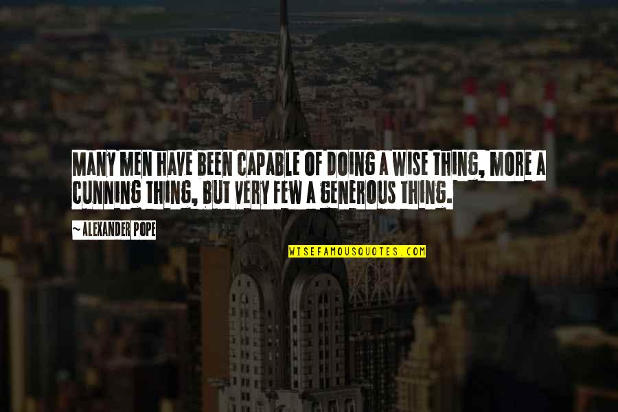 Very Cunning Quotes By Alexander Pope: Many men have been capable of doing a