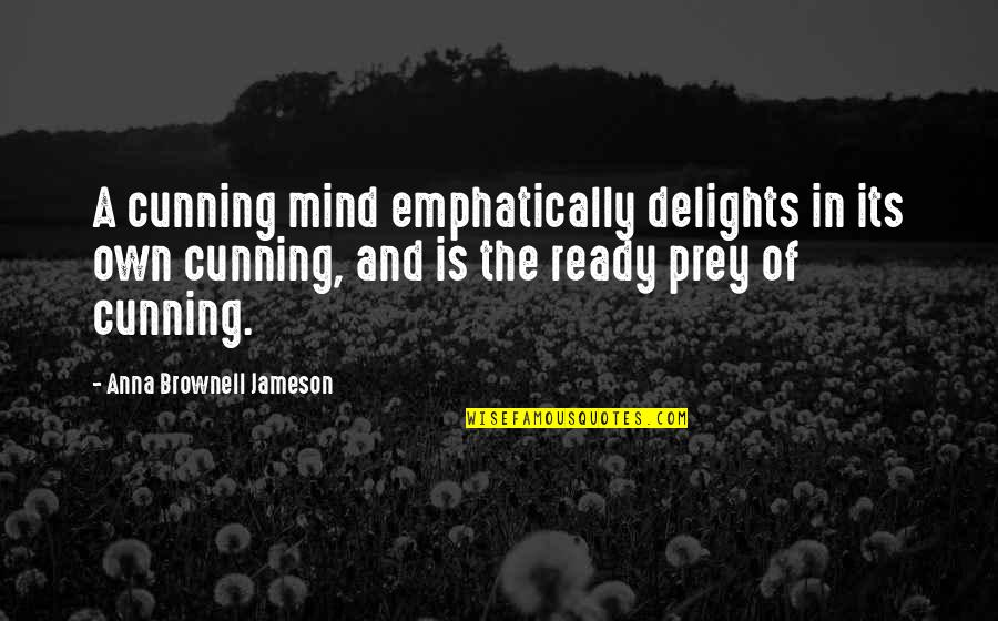 Very Cunning Quotes By Anna Brownell Jameson: A cunning mind emphatically delights in its own