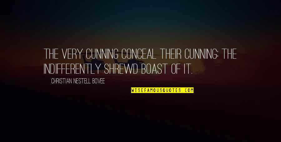 Very Cunning Quotes By Christian Nestell Bovee: The very cunning conceal their cunning; the indifferently