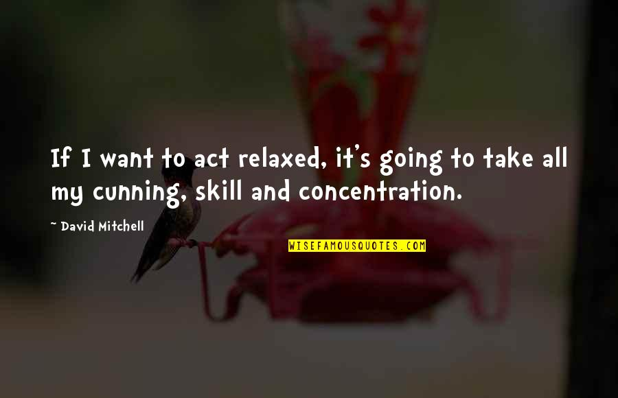 Very Cunning Quotes By David Mitchell: If I want to act relaxed, it's going