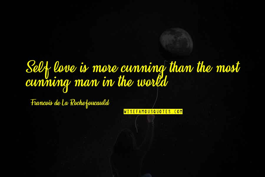 Very Cunning Quotes By Francois De La Rochefoucauld: Self-love is more cunning than the most cunning