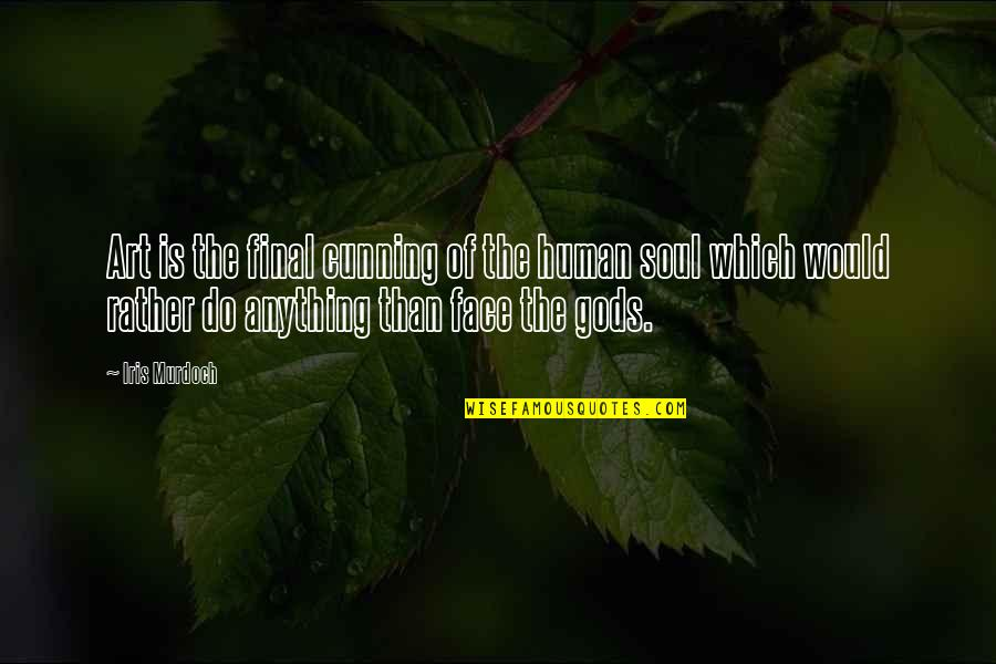 Very Cunning Quotes By Iris Murdoch: Art is the final cunning of the human
