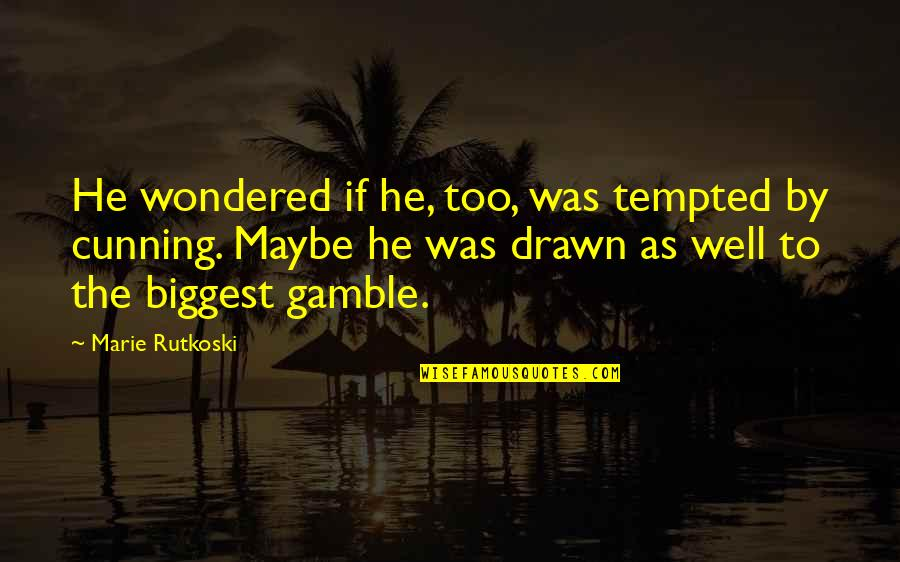 Very Cunning Quotes By Marie Rutkoski: He wondered if he, too, was tempted by