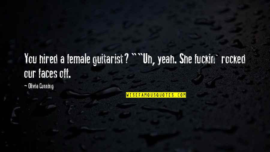"Very Cunning Quotes By Olivia Cunning: You hired a female guitarist?""""Uh, yeah. She fuckin'"