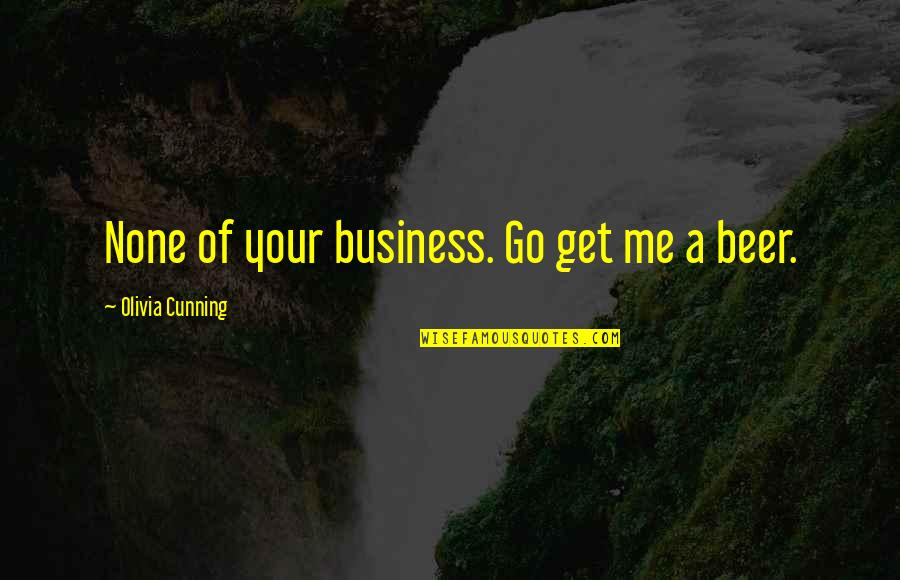 Very Cunning Quotes By Olivia Cunning: None of your business. Go get me a