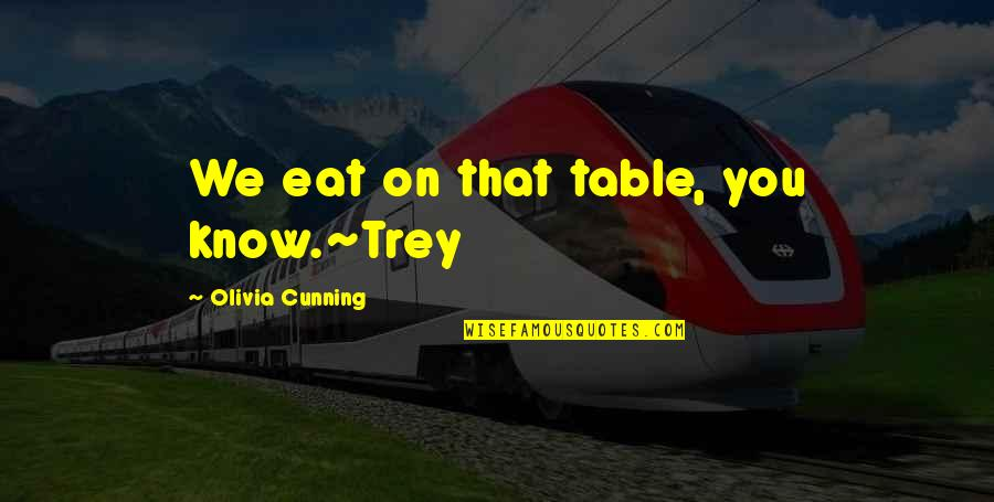 Very Cunning Quotes By Olivia Cunning: We eat on that table, you know.~Trey