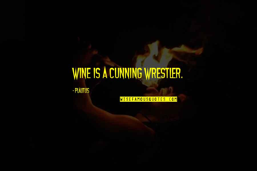 Very Cunning Quotes By Plautus: Wine is a cunning wrestler.