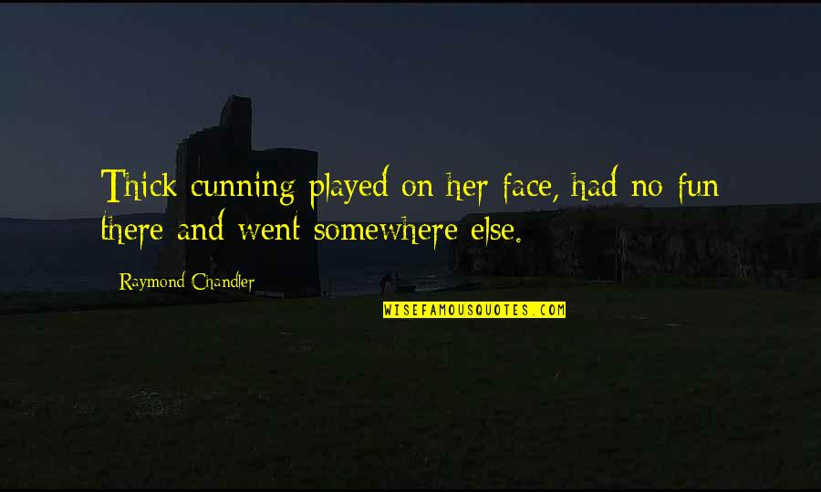 Very Cunning Quotes By Raymond Chandler: Thick cunning played on her face, had no