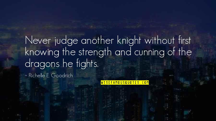 Very Cunning Quotes By Richelle E. Goodrich: Never judge another knight without first knowing the