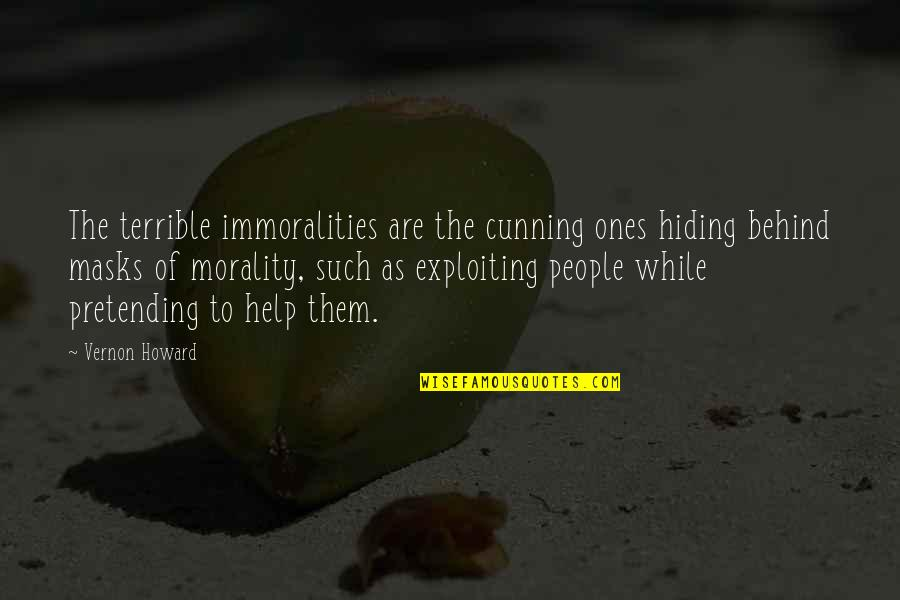 Very Cunning Quotes By Vernon Howard: The terrible immoralities are the cunning ones hiding