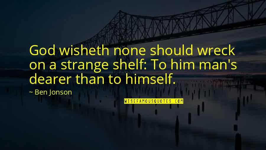 Very Cute And Short Quotes By Ben Jonson: God wisheth none should wreck on a strange