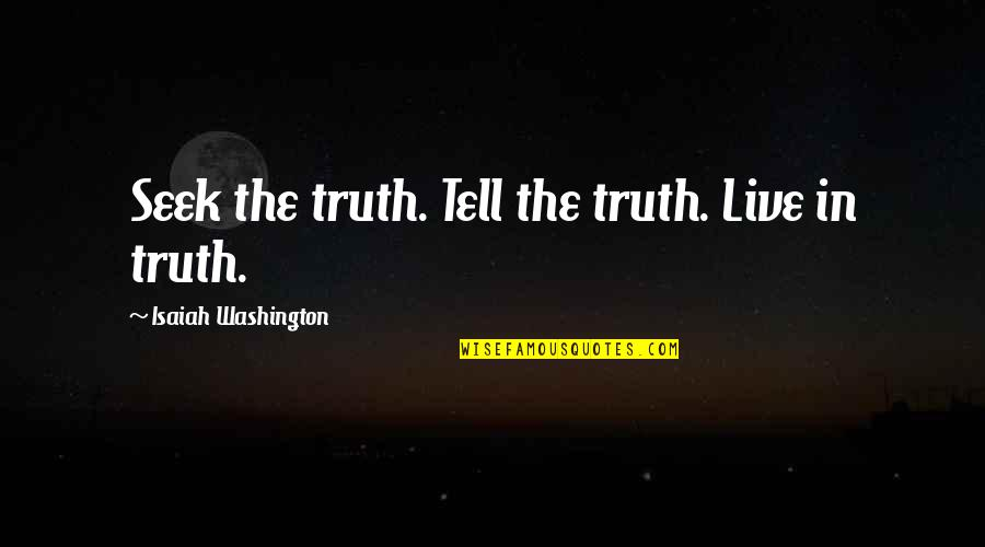 Very Cute And Short Quotes By Isaiah Washington: Seek the truth. Tell the truth. Live in