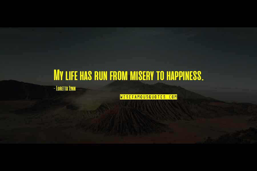 Very Cute And Short Quotes By Loretta Lynn: My life has run from misery to happiness.