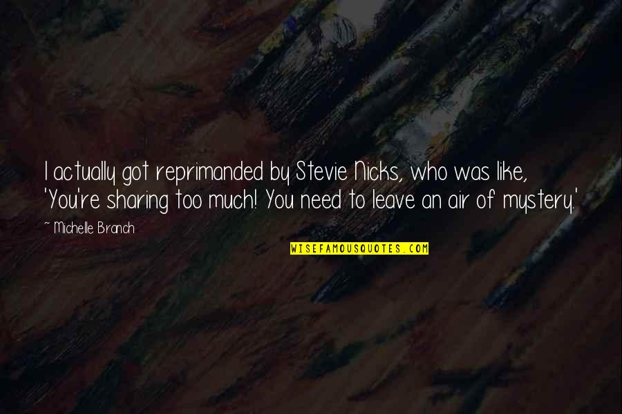 Very Cute And Short Quotes By Michelle Branch: I actually got reprimanded by Stevie Nicks, who