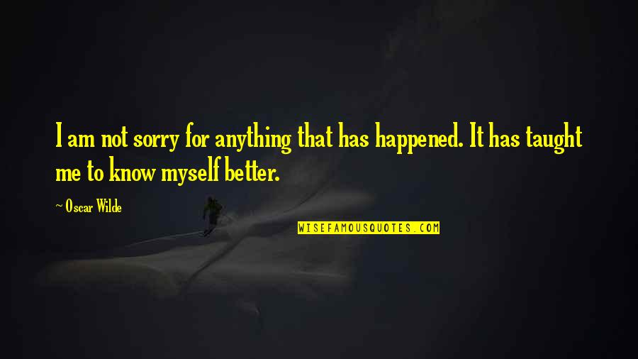Very Cute And Short Quotes By Oscar Wilde: I am not sorry for anything that has
