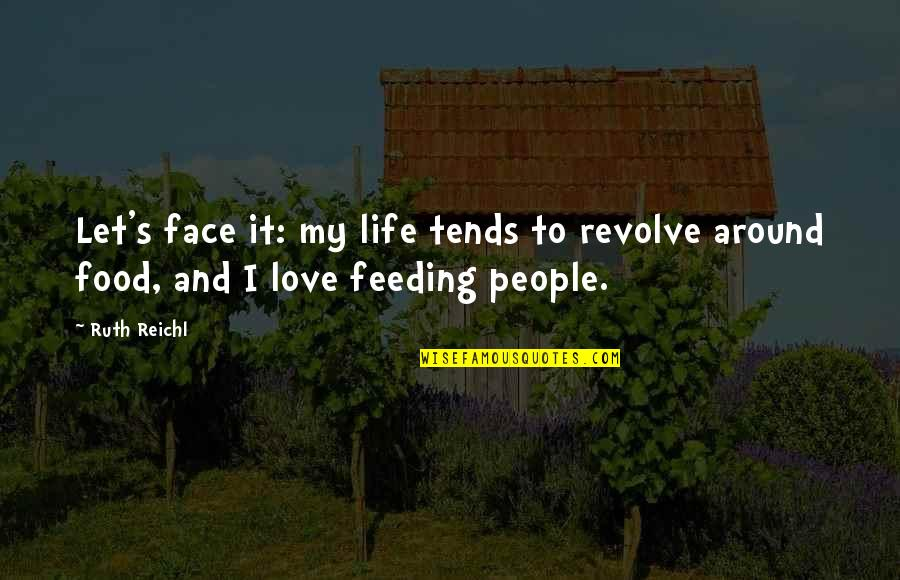 Very Cute And Short Quotes By Ruth Reichl: Let's face it: my life tends to revolve