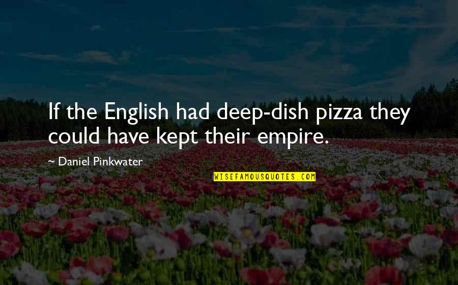 Very Deep English Quotes By Daniel Pinkwater: If the English had deep-dish pizza they could