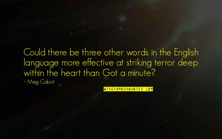Very Deep English Quotes By Meg Cabot: Could there be three other words in the