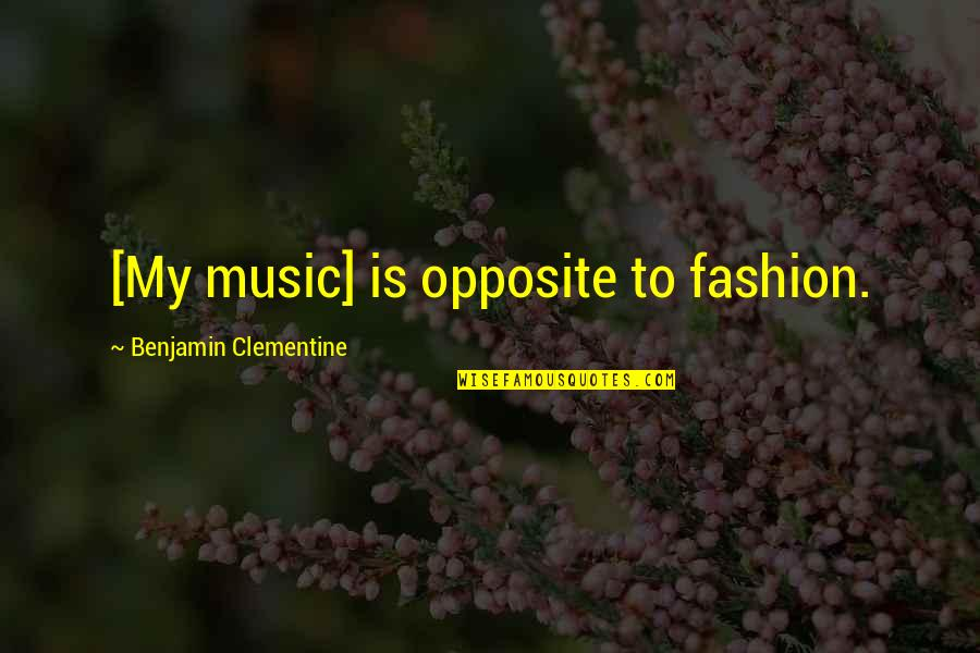 Very Emotional Heart Touching Quotes By Benjamin Clementine: [My music] is opposite to fashion.