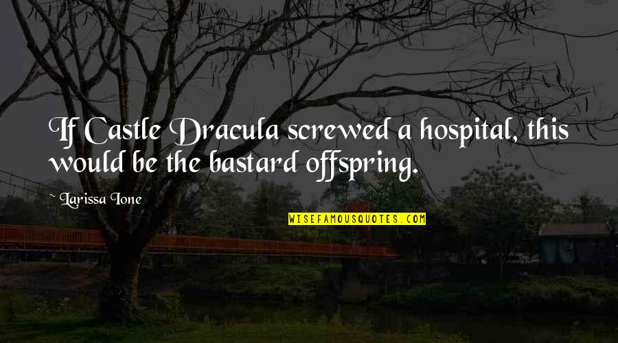 Very Emotional Heart Touching Quotes By Larissa Ione: If Castle Dracula screwed a hospital, this would