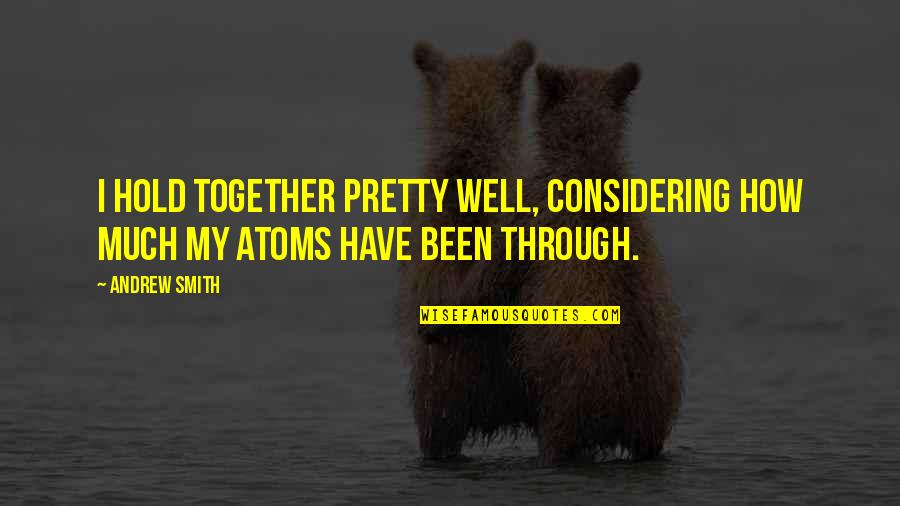Very Funny Life Quotes By Andrew Smith: I hold together pretty well, considering how much