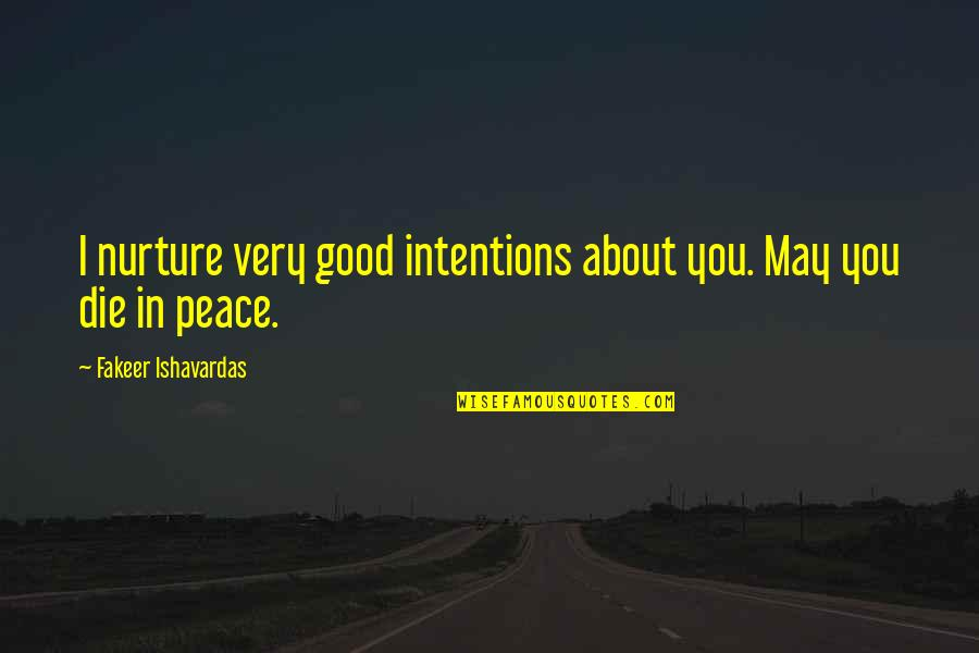 Very Funny Life Quotes By Fakeer Ishavardas: I nurture very good intentions about you. May