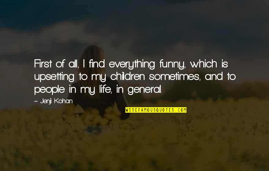 Very Funny Life Quotes By Jenji Kohan: First of all, I find everything funny, which